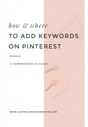 How & Where to Add Keywords on Pinterest | In Pinterest, your pins, board and even profile are all searchable. By optimising your content with keywords, you're drastically increasing your chances of appearing in search results. On the blog I'm walking you through: why keywords are important, how to find the right keywords for your brand and where to place keywords within Pinterest for maximum results. More at katewilkinsoncreative.com #pinteresttips #pinteresttipsforbloggers