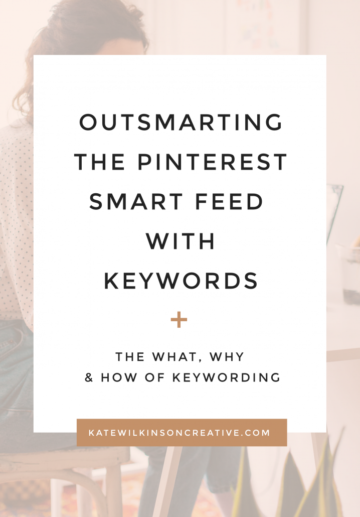 Outsmarting the Pinterest Smart Feed with Keywords | Your comprehensive how-to guide for Pinterest keywording, so your content is seen by the right people. #pinteresttips